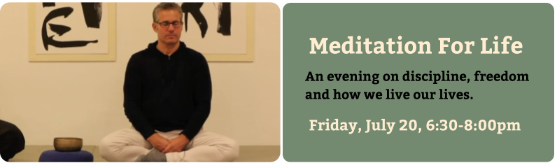 Meditation for Life: an evening on discipline, freedom, and how we live our lives.